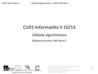 CU01 Informatika II 10 /13 Z�klady algoritmizace Objektov � model a  MS Word I.