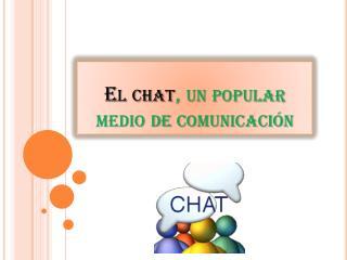 El chat , un popular medio de comunicación