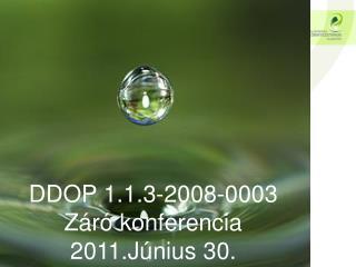 DDOP 1.1.3-2008-0003 Z�r� konferencia 2011.J�nius 30.