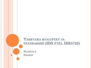 Tarkvara kvaliteet  ja standardid (IDX 5721, IDX5722 )