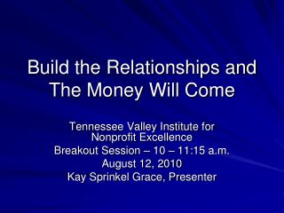 Build the Relationships and The Money Will Come