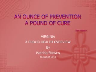 AN OUNCE OF PREVENTION A POUND OF CURE Ben Franklin
