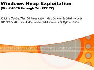 Windows Heap Exploitation Win2KSP0 through WinXPSP2