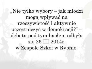 Moderatorkami debaty były: Ewelina Zawadzka  i  Klaudia Wiśniewska
