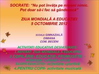 ACTIVITATI EDUCATIVE DESFASURATE: 1.REFERAT: ZIUA MONDIALA A EDUCATIEI