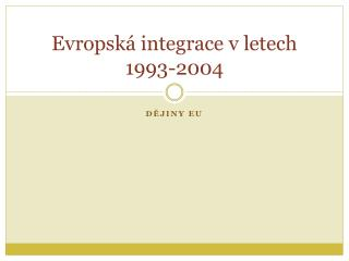 Evropská integrace v letech 1993-2004