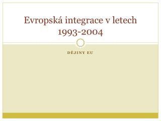 Evropsk� integrace v letech 1993-2004