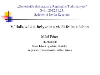 """""""Generációk diskurzusa a Regionális Tudományról""""  Győr, 2012.11.23. Széchenyi István Egyetem"""
