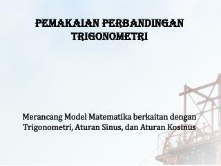 Merancang  Model Matematika berkaitan dengan Trigonometri, Aturan Sinus, dan Aturan Kosinus