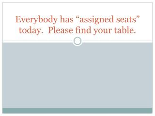 "Everybody has ""assigned seats"" today.  Please find your table."