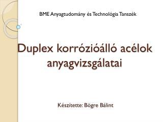 Duplex  korrózióálló acélok anyagvizsgálatai