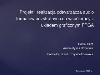 Daniel Szot Automatyka i Robotyka Promotor: dr inż. Krzysztof Penkala