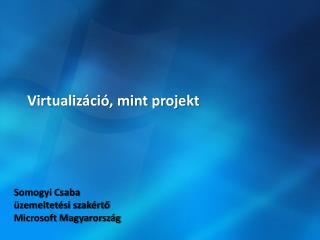 Virtualizáció, mint projekt