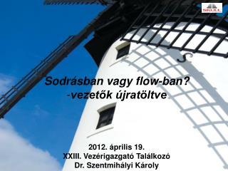 Sodrásban vagy flow-ban?  vezetők újratöltve 2012. április 19.   XXIII. Vezérigazgató Találkozó