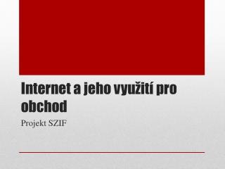 Internet a jeho vyu�it� pro obchod