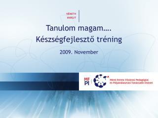 Tanulom magam…. Készségfejlesztő tréning 2009. November