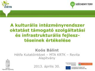 Koós Bálint Hétfa Kutatóintézet – MTA KRTK –  Revita  Alapítvány 2013. április 30.