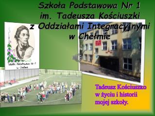 Tadeusz Kościuszko w życiu i historii mojej  szkoły.
