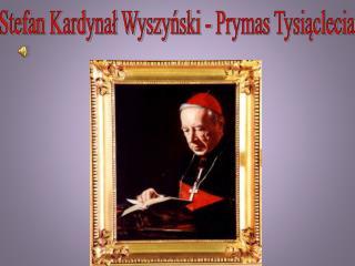 Stefan Kardynał Wyszyński - Prymas Tysiąclecia