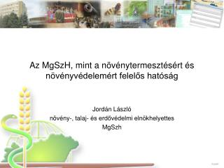 Az  MgSzH , mint a növénytermesztésért és növényvédelemért felelős hatóság