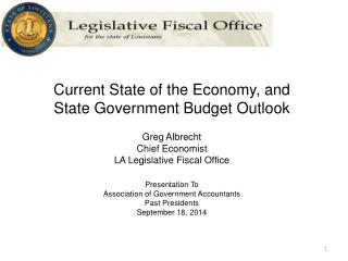 Current State of the Economy, and State Government Budget Outlook Greg Albrecht Chief Economist
