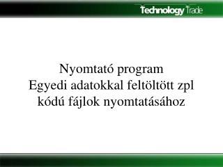 Nyomtató program E gyedi adatokkal feltöltött  zpl kódú fájlok  nyomtatásához
