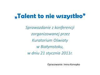 """""""Talent to nie wszystko"""""""