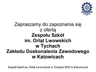 Zapraszamy do zapoznania się z ofertą Zespołu Szkół im. Orląt Lwowskich w Tychach