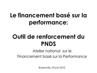 Le financement bas  sur la performance:   Outil de renforcement du PNDS