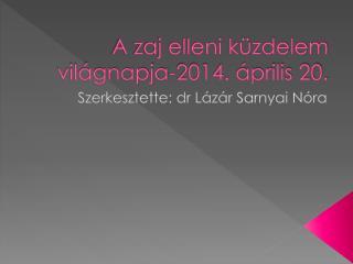 A zaj elleni k�zdelem vil�gnapja-2014. �prilis 20.