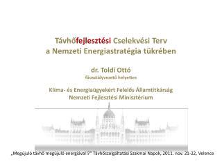 Távhő fejlesztési  Cselekvési Terv  a Nemzeti  Energiastratégia  tükrében dr. Toldi Ottó