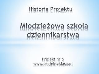 Historia Projektu  Młodzieżowa szkoła dziennikarstwa  Projekt nr 5 projektzklasa.pl