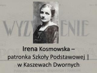 Irena  Kosmowska –  patronka Szkoły Podstawowej   w Kaszewach Dwornych