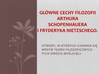 Główne cechy filozofii Arthura Schopenhauera  i fryderyka Nietzschego.