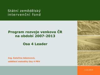 Program rozvoje venkova ?R na obdob� 2007-2013 Osa 4 Leader