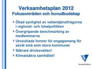Verksamhetsplan 2012 Fokusområden och huvudbudskap