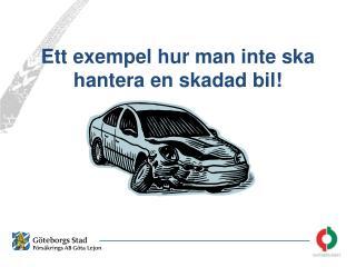 Ett exempel hur man inte ska hantera en skadad bil!