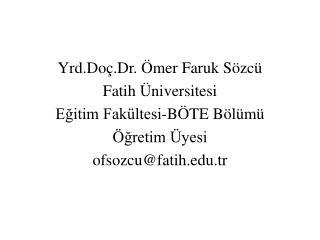 Yrd.Doç.Dr. Ömer Faruk Sözcü Fatih Üniversitesi  Eğitim Fakültesi-BÖTE Bölümü  Öğretim Üyesi