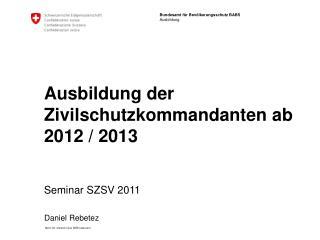 Ausbildung der Zivilschutzkommandanten ab 2012 / 2013