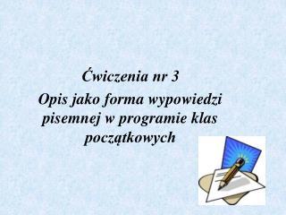 Ćwiczenia nr 3 Opis jako forma wypowiedzi pisemnej w programie klas początkowych
