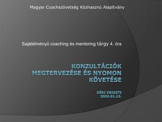 Konzultációk  megtervezése és nyomon követése Déri  Kriszti 2009.01.10.