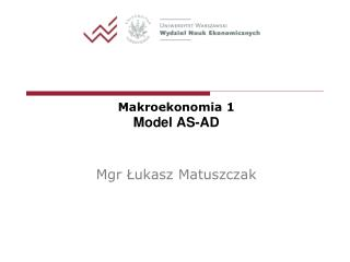 Makroekonomia 1 Model AS-AD Mgr  Łukasz Matuszczak