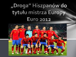 """""""Droga"""" Hiszpanów do tytułu mistrza Europy  Euro 2012"""
