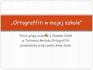 """"""" Ortograffiti  w mojej szkole"""""""