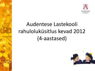 Audentese Lastekooli rahuloluküsitlus kevad 2012  (4-aastased)