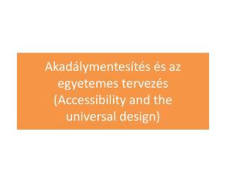 Akadálymentesítés és az egyetemes tervezés ( Accessibility  and  the universal  design)