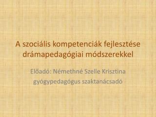 A szociális kompetenciák fejlesztése drámapedagógiai módszerekkel