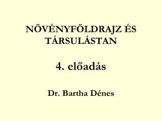 NÖVÉNYFÖLDRAJZ ÉS TÁRSULÁSTAN 4. előadás Dr. Bartha Dénes