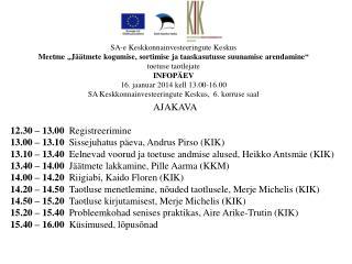 AJAKAVA 12.30  –  13.00   Registreerimine 13.00  –  13.10   Sissejuhatus päeva, Andrus Pirso (KIK)