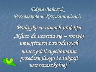 Edyta Bańczyk Przedszkole w Krzyżanowicach